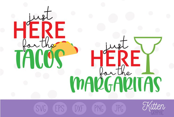 Just Here For The Tacos, Just Here For The Margaritas