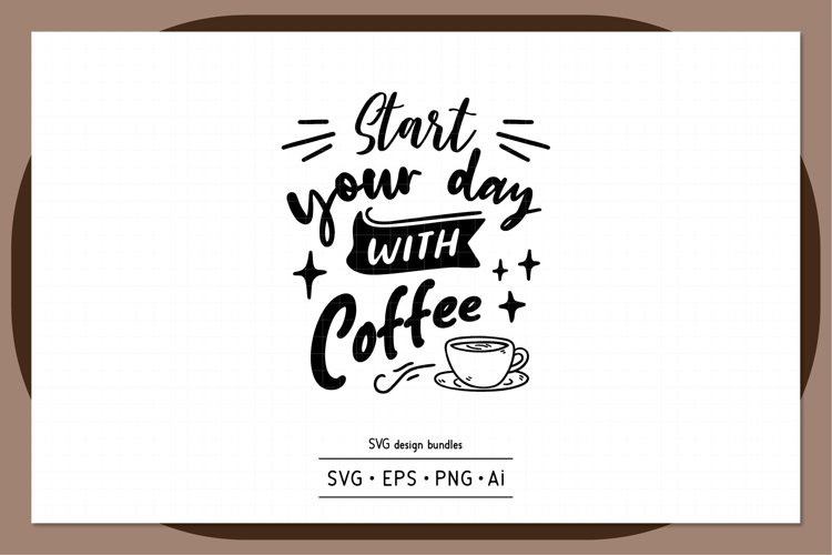 Start your day with coffee SVG design bundles example image 1