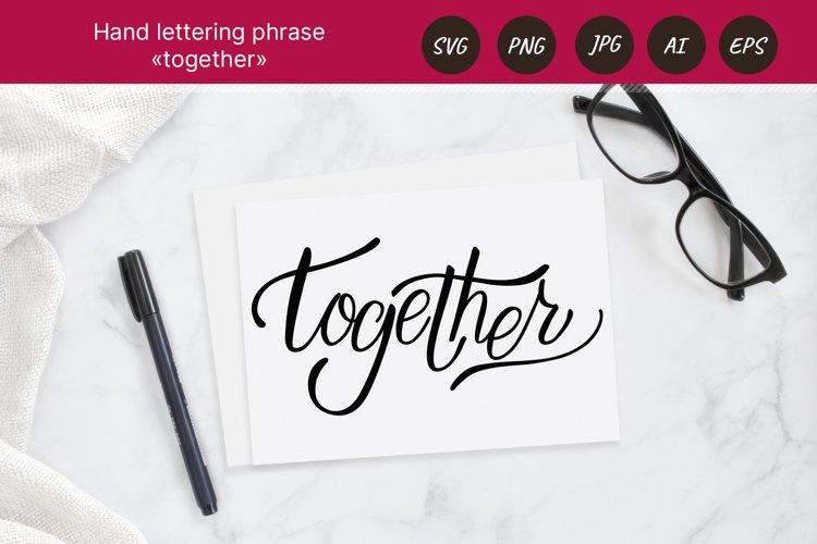 Together. Hand letttering phrase. PNG sublimation , SVG, Eps