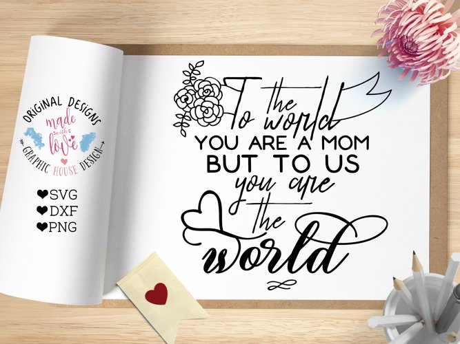 To the world you are a mom, but to Us you are the World example image 1