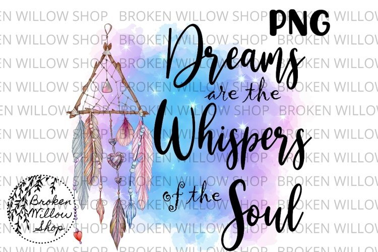 Dreams are the Whispers of the Soul Sublimation PNG Instant