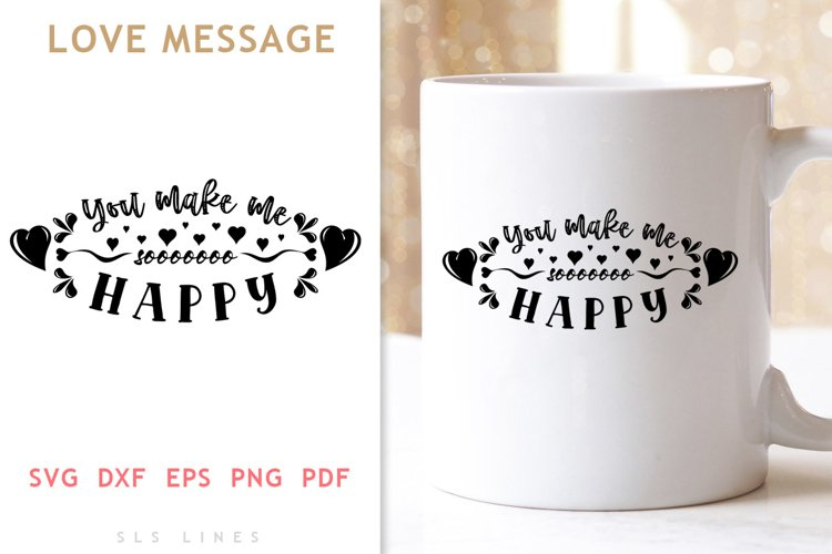 You Make Me Happy SVG - LOVE Valentines Day