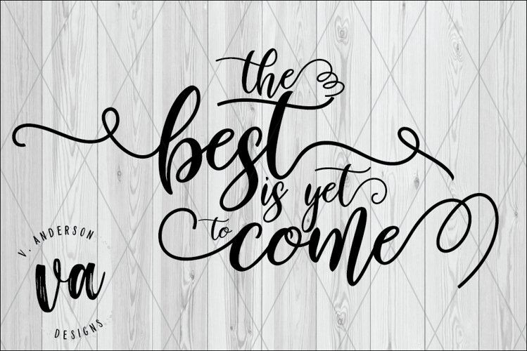 The Best is Yet to Come SVG example image 1