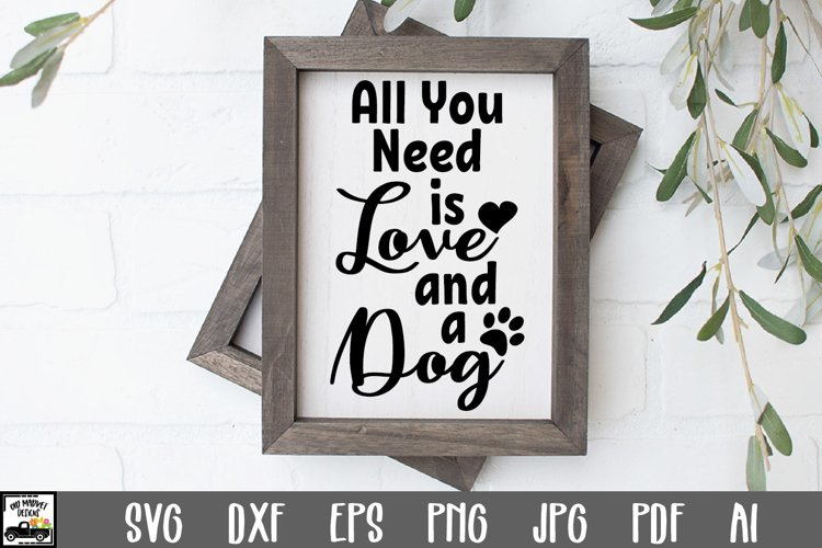 All You Need Is Love And A Dog Svg Cut File Dog Svg File 645851 Svgs Design Bundles