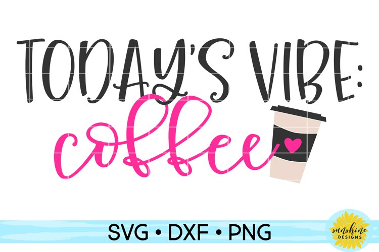 TODAYS VIBE - COFFEE | MOM SVG DXF PNG