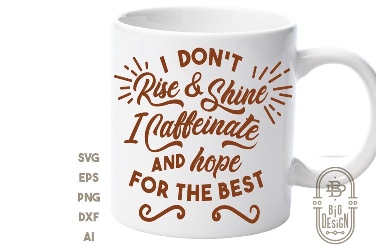 Coffee Svg Cut File - I Don't Rise and Shine Svg example image 1