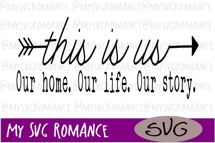 This Is Us - Our home. Our life. Our story. Arrows - SVG example image 1