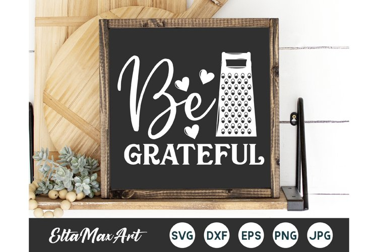 Be grateful SVG, Kitchen SVG, Kitchen Quote svg