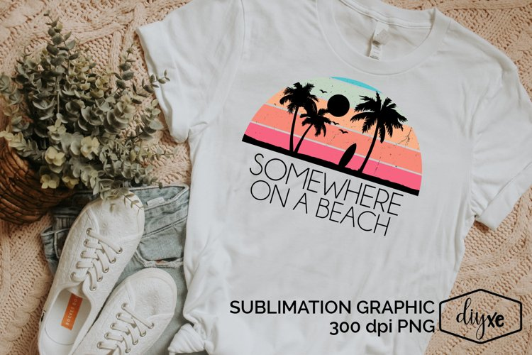 Somewhere On A Beach| Summer Sublimation Design