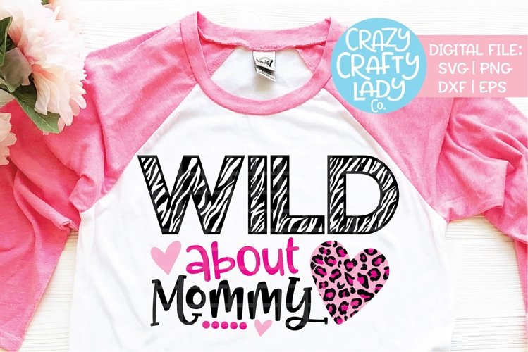 Wild About Mommy SVG DXF EPS PNG Cut File example image 1