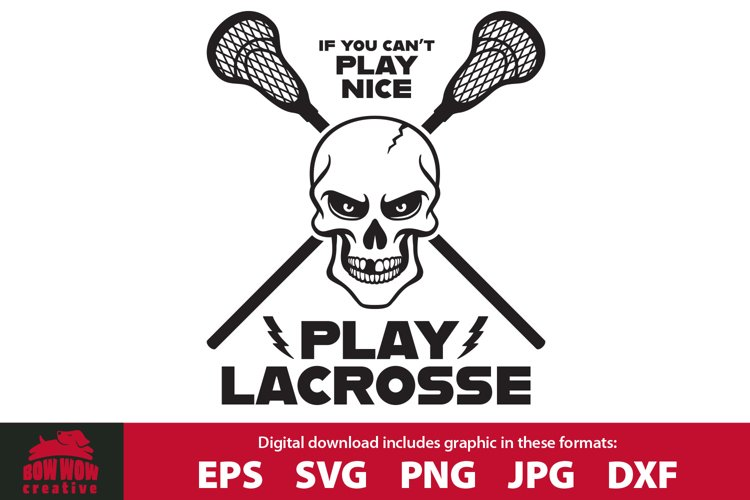 If You Can't Play Nice, Play Lacrosse SVG Cutting File example image 1
