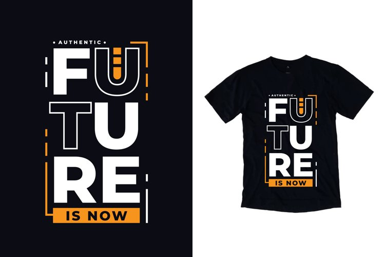 Future is now modern typography quote t shirt design example image 1