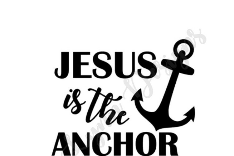 Jesus is the Anchor of my Soul SVG File example image 1