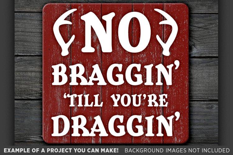 No Braggin Till Youre Draggin - Deer HUNTING SVG - 853
