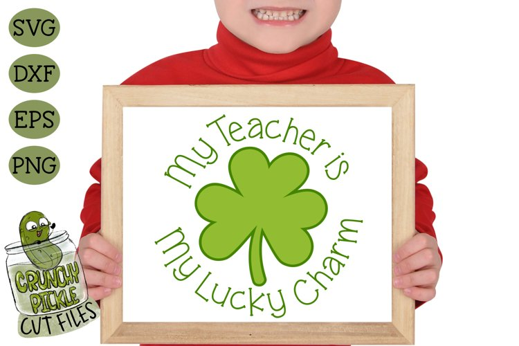 My Teacher is my Lucky Charm - St Patrick's Day SVG File example image 1