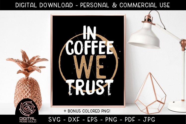 In Coffee We Trust - Funny Coffee Mug Design, Caffeine SVG