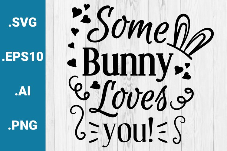 Some Bunny Loves you Easter Quote Cricut SVG example image 1