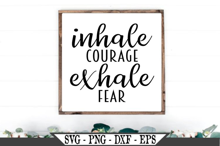 Inhale Courage Exhale Fear SVG Design example image 1