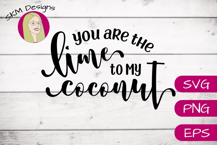 You are the Lime to My Coconut | SVG Cut File example image 1