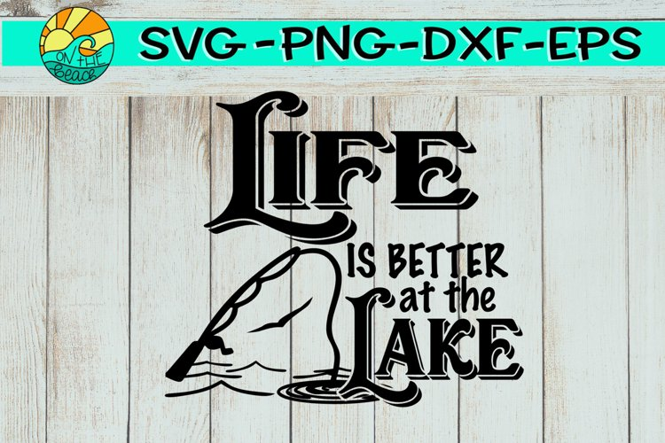 LIFE Is Better At The LAKE - SVG PNG EPS DXF