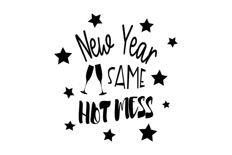 New Year - Same Hot Mess SVG Cut File example image 1