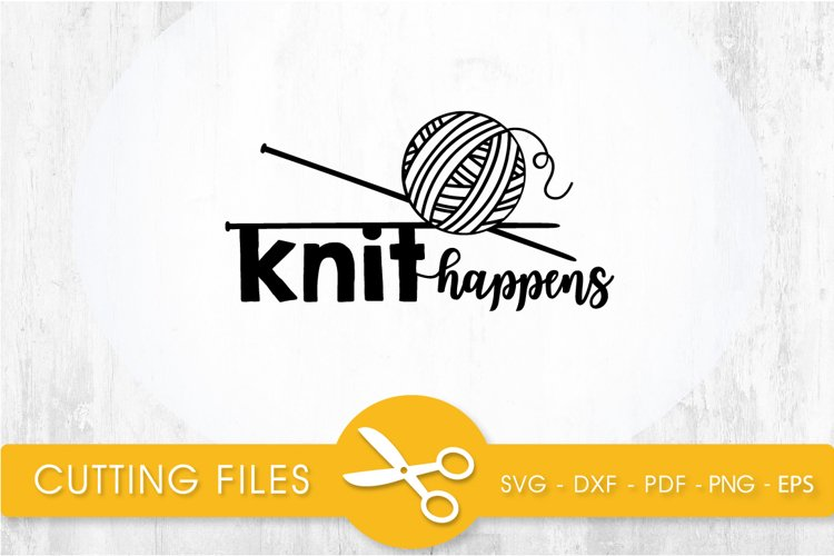 knit happens svg cutting file, svg, dxf, pdf, eps example image 1