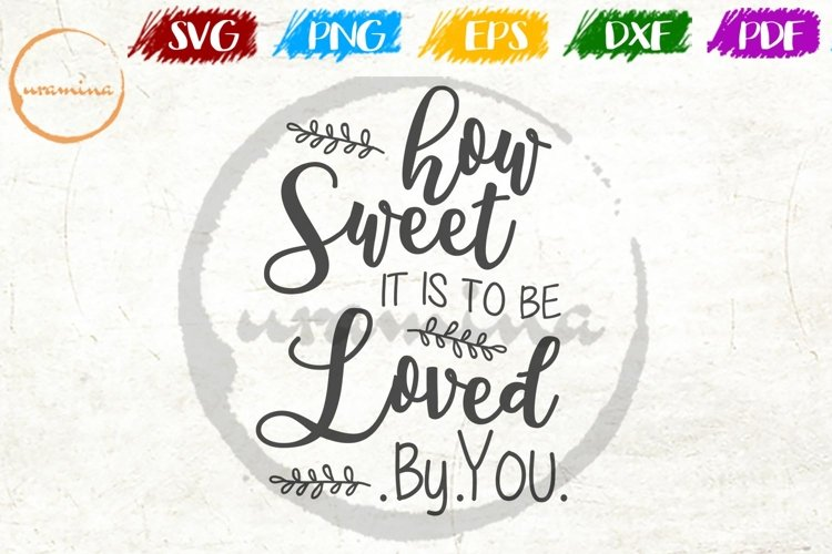 How Sweet It Is To Be Loved By You Wedding SVG PDF PNG example image 1