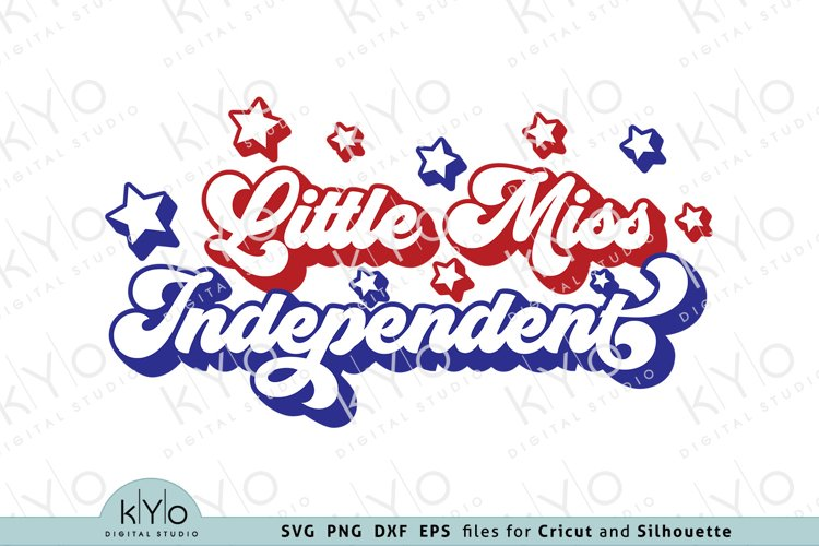 Little Miss Independent 4th of July Svg Png Dxf Eps