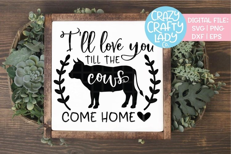 I'll Love You Till the Cows Come SVG DXF EPS PNG Cut File example image 1