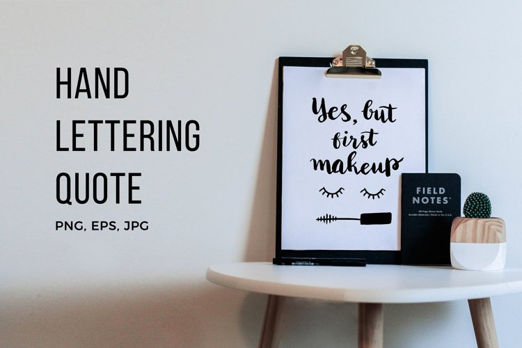 "Hand Lettering Quote ""Yes, but first makeup"", two variatios example image 1"