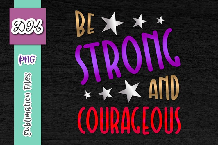 Be Strong and Courageous encouraging Nursery Sublimation PNG