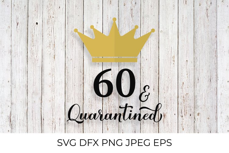 60 and Quarantined. Funny 60th Birthday quote SVG cut file example image 1