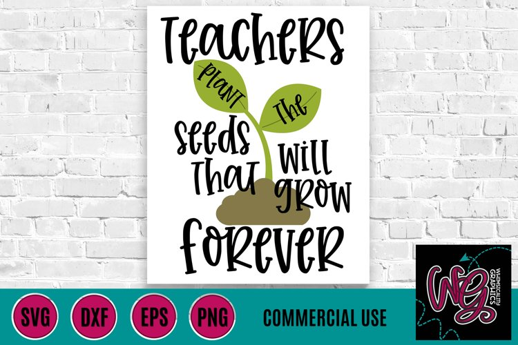 Teachers Plant Seeds That Will Grow Forever SVG, DXF, PNG