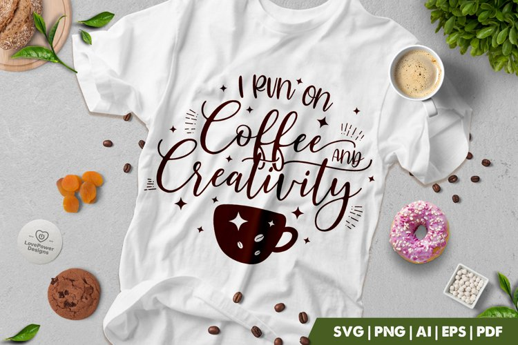 Coffee SVG | I Run On Coffee And Creativity | Coffee Quote example image 1