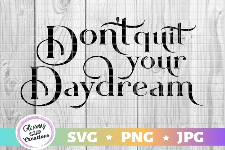 Don't Quit Your Daydream - SVG PNG JPG example image 1