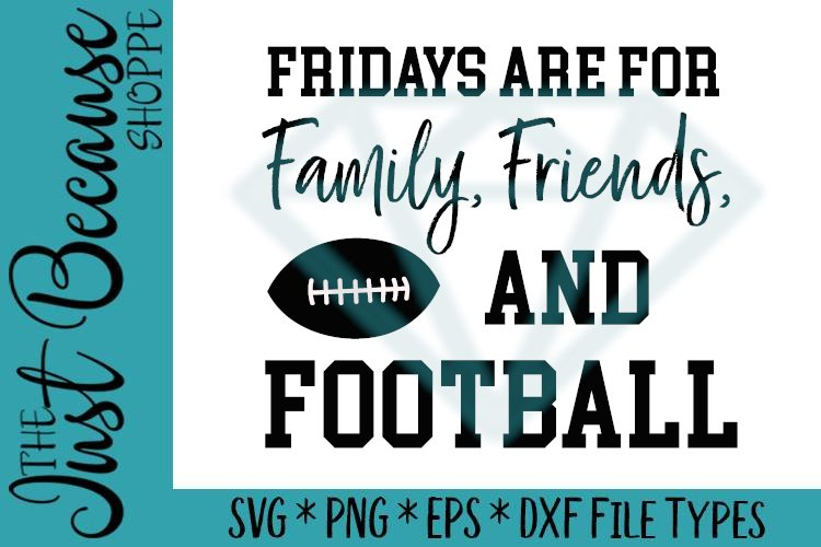 Fridays Are For Family Friends and Football SVG File - 0517