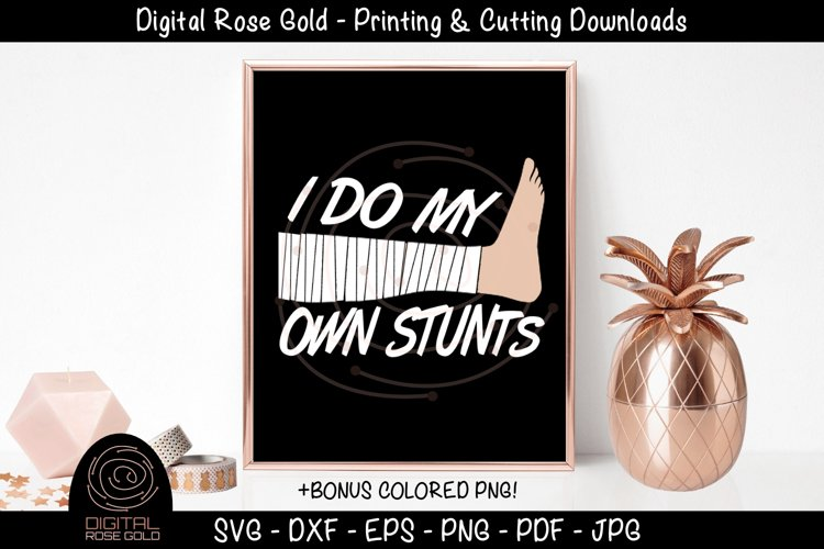 I Do My Own Stunts - Broken Foot SVG, Cast SVG, Medical SVG example image 1
