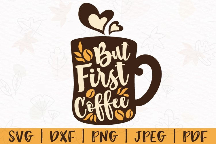 But first coffee svg, But first coffee mug svg, Coffee svg