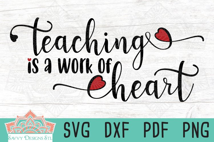 Teaching Is A Work Of Heart Teacher Valentines Day Cut File