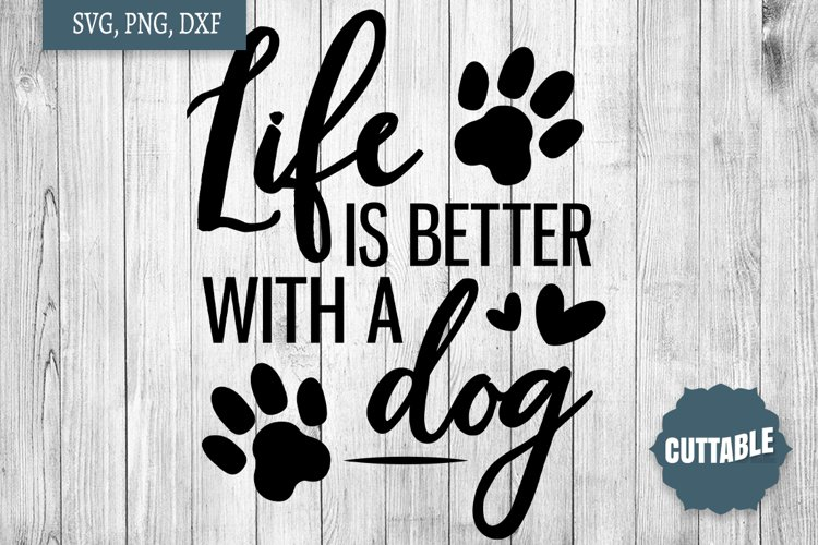 Life Is Better With A Dog Svg Dog Lover Cut Files Dog Svgs 422953 Svgs Design Bundles