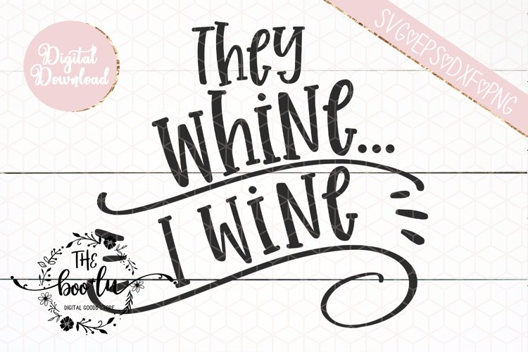 They Whine I Wine SVG EPS DXF PNG