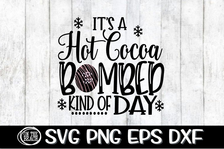 Its A Hot Cocoa Bombed Kind Of Day - SVG PNG EPS DXF