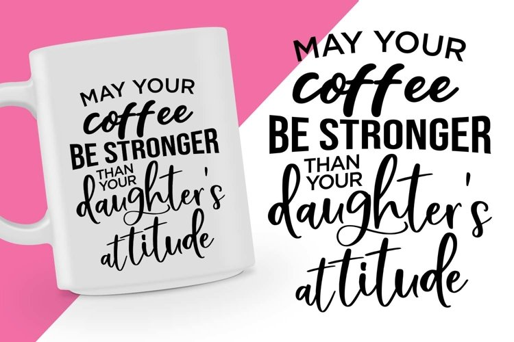Coffee be stronger than your daughters attitude Printable example image 1