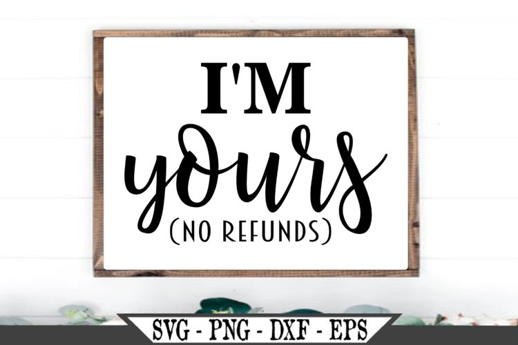 I'm Yours No Refunds SVG example image 1