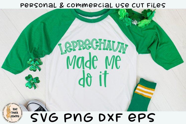 Leprechaun Made Me Do It St Patricks SVG