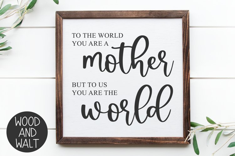 To The World You Are A Mother SVG |Mothers Day Cut File