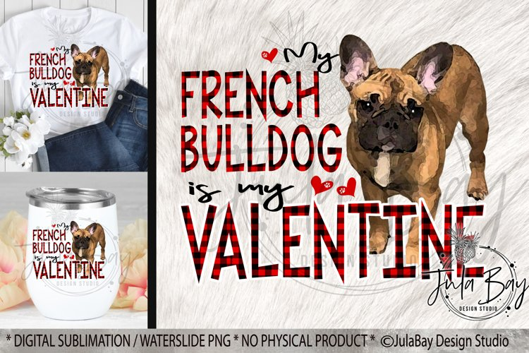 My French Bulldog is My Valentine PNG Sublimation Design example image 1