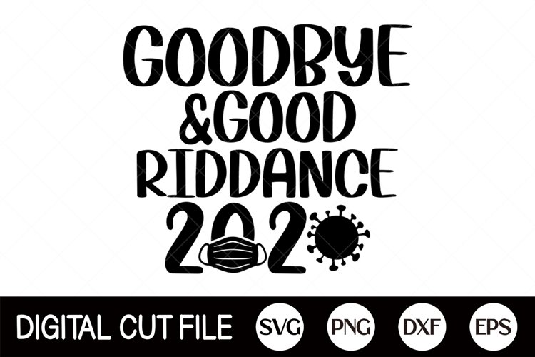 2021 SVG, New year SVG, Goodbye & Good Riddance 2020, COVID example image 1