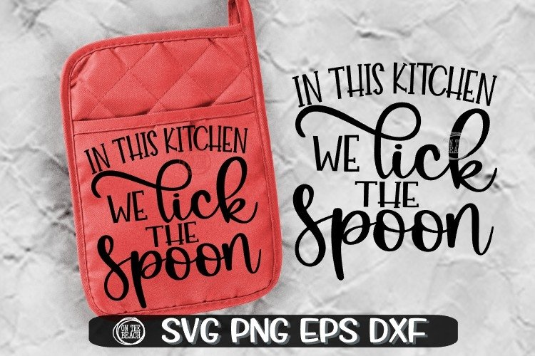 In This Kitchen - We Lick The Spoon - Potholder -Kitchen SVG
