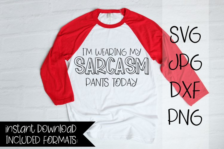 I'm Wearing My Sarcasm Pants Today , A Sassy SVG example image 1